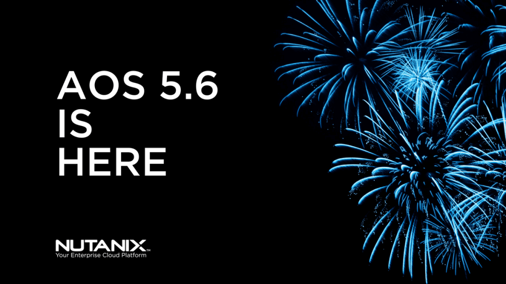 Nutanix AOS 5.6 is here along with AFS 3.0